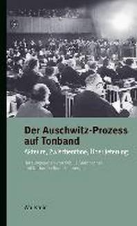 Der Auschwitz-Prozess auf Tonband