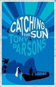 Catching the Sun. Tony Parsons