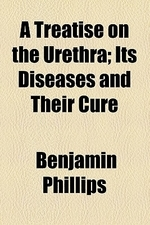 A Treatise on the Urethra; Its Diseases and Their Cure