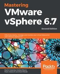 Mastering VMware vSphere 6.7 Second Edition