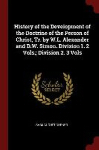 History of the Development of the Doctrine of the Person of Christ, Tr. by W.L. Alexander and D.W. Simon. Division 1. 2 Vols.; Division 2. 3 Vols