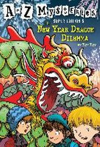 A to Z Mysteries Super Edition. 5: The New Year Dragon Dilemma