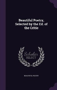 Beautiful Poetry, Selected by the Ed. of the Critic