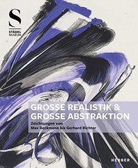 """""""Grosse Realistik & Grosse Abstraktion"""" - Zeichnungen von Max Beckmann bis Gerhard Richter"""