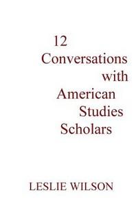 12 Conversations with American Studies Scholars