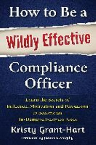 How to Be a Wildly Effective Compliance Officer