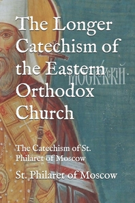 The Longer Catechism of the Eastern Orthodox Church