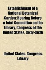 Establishment of a National Botanical Garden; Hearing Before a Joint Committee on the Library, Congress of the United States, Sixty-Sixth Congress, Se