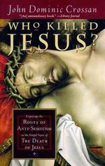 Who Killed Jesus? : Exposing the Roots of Anti-Semitism in the Gospel Story of the Death of Jesus
