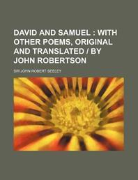David and Samuel; With Other Poems, Original and Translated - By John Robertson
