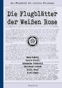 Die Flugblaetter der Weissen Rose   Als Fliesstext und original Faksimile