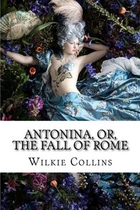 Antonina, or, The Fall of Rome Wilkie Collins