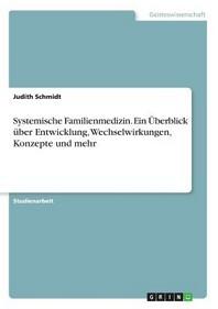 Systemische Familienmedizin. Ein ?berblick ueber Entwicklung, Wechselwirkungen, Konzepte und mehr