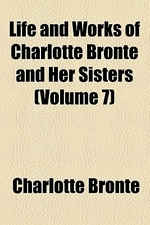 Life and Works of Charlotte Bronte and Her Sisters Volume 7