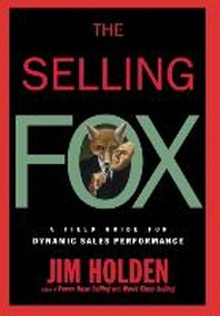 Selling Fox : A Field Guide for Dynamic Sales Performance