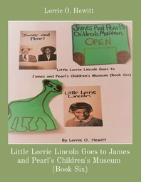 Little Lorrie Lincoln Goes to James and Pearl's Children's Museum (Book Six)