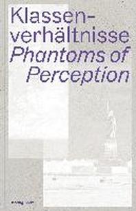 Klassenverhaeltnisse. Phantoms of Perception