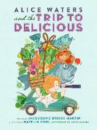 Alice Waters and the Trip to Delicious (1 Hardcover/1 CD)