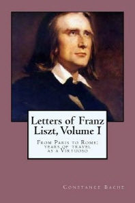 Letters of Franz Liszt, Volume I