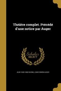 Theatre Complet. Precede D'Une Notice Par Auger