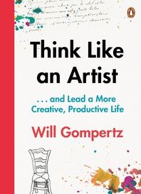 Think Like an Artist  . . . and Lead a More Creative, Productive Life