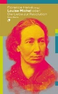 Louise Michel oder: Die Liebe zur Revolution