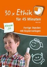 30x Ethik fuer 45 Minuten - Klasse 3/4