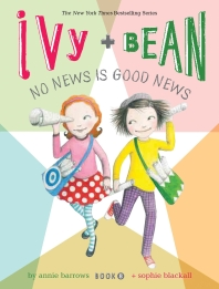 Ivy and Bean. 8: No News Is Good News