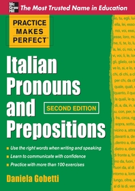 Practice Makes Perfect Italian Pronouns And Prepositions, Second Edition