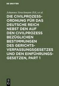 Die Civilprozessordnung Fur Das Deutsche Reich Nebst Den Auf Den Civilprozess Bezuglichen Bestimmungen Des Gerichtsverfassungsgesetzes Und Den Einfuhr