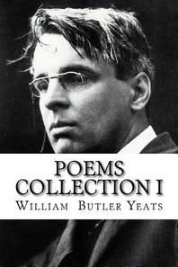 Poems Collection I William Butler Yeats
