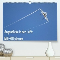 Augenblicke in der Luft: MiG-29 Fulcrum (Premium, hochwertiger DIN A2 Wandkalender 2022, Kunstdruck in Hochglanz)