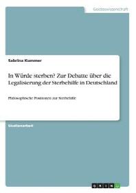 In Wurde Sterben? Zur Debatte Uber Die Legalisierung Der Sterbehilfe in Deutschland