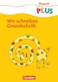 Deutsch plus Grundschule 1. Schuljahr. Grundschrift schreiben