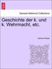 Geschichte Der K. Und K. Wehrmacht, Etc. I. Band