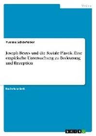 Joseph Beuys und die Soziale Plastik. Eine empirische Untersuchung zu Bedeutung und Rezeption