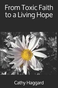 From Toxic Faith to a Living Hope