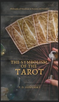 The Symbolism of The TAROT - Philosophy of Occultism in Pictures and Numbers