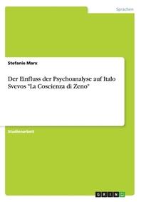 "Der Einfluss der Psychoanalyse auf Italo Svevos ""La Coscienza di Zeno"""