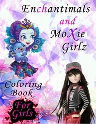 Enchantimals And Moxie Girlz Coloring Book for Girls