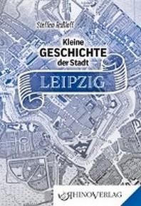 Kleine Geschichte der Stadt Leipzig