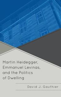 Martin Heidegger, Emmanuel Levinas, and the Politics of Dwelling