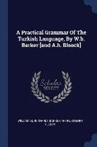 A Practical Grammar of the Turkish Language, by W.B. Barker [and A.H. Bleeck]