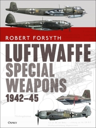 Luftwaffe Special Weapons 1942-45
