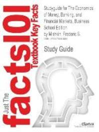 Studyguide for the Economics of Money, Banking, and Financial Markets, Business School Edition by Mishkin, Frederic S., ISBN 9780321599889