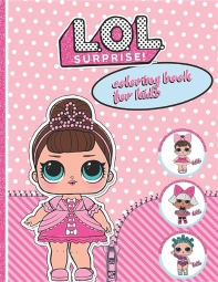 L.O.L. Surprise! Coloring Book for Kids: Get Your Own High Quality Coloring Book Now!