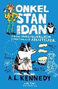 Onkel Stan und Dan und das ungeheuerlich ungewoehnliche Abenteuer