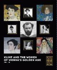 Klimt and the Women of Vienna's Golden Age, 1900 1918