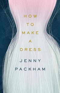How to Make a Dress: Adventures in the art of style