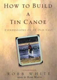 How to Build a Tin Canoe Lib/E